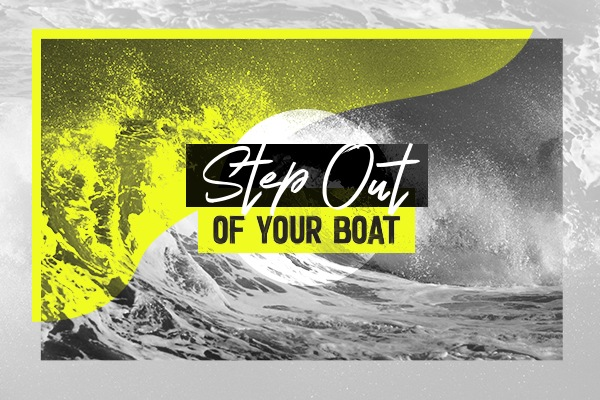 Step Out of Your Boat